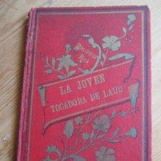 Libros antiguos: LA JOVEN TOCADORA DE LAUD , CRISTOBAL SCHMID , BIBLIOTECA RICA 1907. Lote 174482370