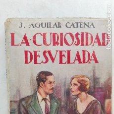 Libros antiguos: LA CURIOSIDAD DESVELADA, DE J. AGUILAR CATENA. 1933. Lote 175419049