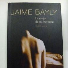 Livros antigos: LA MUJER DE MI HERMANO. JAIME BAYLY. TAPA DURA SOBRECUBIERTA. . Lote 176908030