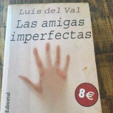 Libros antiguos: LUIS DEL VAL - LA AMIGAS IMPERFECTAS- ALIANZA EDITORIAL. Lote 182494801