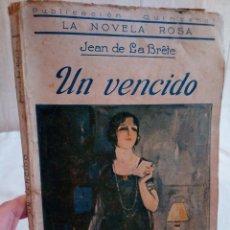 Libros antiguos: 4-UN VENCIDO, JEAN DE LA BRETE, LA NOVELA ROSA, 1924. Lote 183390653