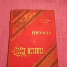 Libros antiguos: HISTORIA DE DOCE MUJERES, 1893, V. SUAREZ CASAÑ, CON MUCHISIMAS IMÁGENES. Lote 187635147
