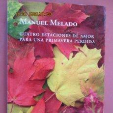 Libros antiguos: CUATRO ESTACIONES DE AMOR PARA UNA PRIMAVERA PERDIDA , MANUEL MELADO RD EDITORES 1ª ED-2007. Lote 194348787