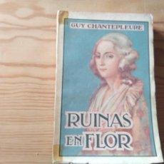 Libros antiguos: NOVELA 1923: RUINAS EN FLOR, DE GUY CHANTEPLEURE. Lote 199995987