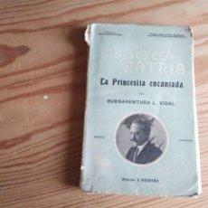 Libros antiguos: NOVELA 1910: LA PRINCESITA ENCANTADA, DE BUENAVENTURA L.VIDAL. Lote 200030220