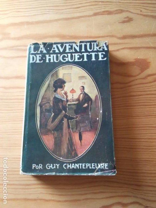 NOVELA 1923: LAS AVENTURAS DE HUGUETTE, DE GUY DE CHANTEPLEURE (Libros antiguos (hasta 1936), raros y curiosos - Literatura - Narrativa - Novela Romántica)