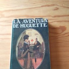 Libros antiguos: NOVELA 1923: LAS AVENTURAS DE HUGUETTE, DE GUY DE CHANTEPLEURE. Lote 200175216