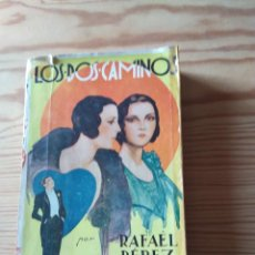 Libros antiguos: NOVELA 1933: LOS DOS CAMINOS, DE RAFAEL PÉREZ Y PÉREZ. Lote 200637078