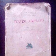 Libros antiguos: TEATRO COMPLETO. TOMO VI COMEDIAS Y DRAMAS.J.Y S. ALVAREZ QUINTERO 1923.. Lote 214092003