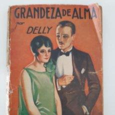 Libros antiguos: GRANDEZA DEL ALMA. DELLY. ESDICION ESPECIAL DE LA NOVELA ROSA. 1931. Lote 217636151