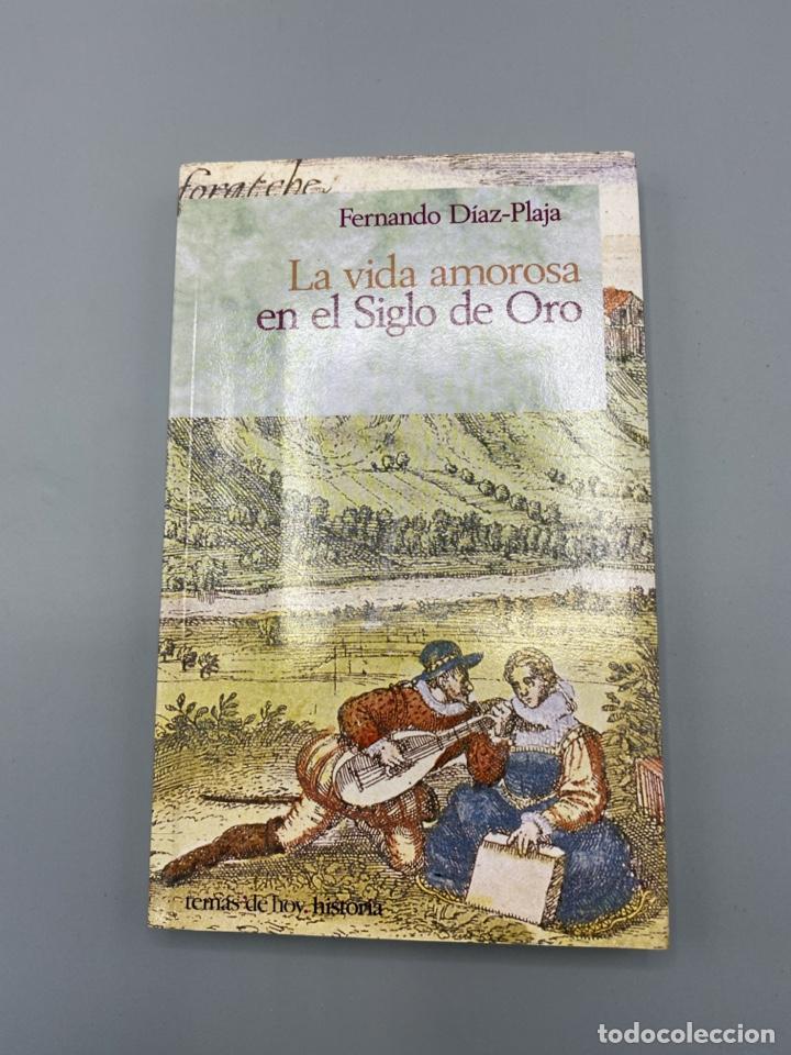 LA VIDA AMOROSA EN EL SIGLO DE ORO. FERNANDO DIAZ-PLAJA. TEMAS DE HOY. MADRID, 1996. PAGS: 231 (Libros antiguos (hasta 1936), raros y curiosos - Literatura - Narrativa - Novela Romántica)