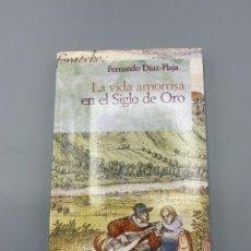 Libros antiguos: LA VIDA AMOROSA EN EL SIGLO DE ORO. FERNANDO DIAZ-PLAJA. TEMAS DE HOY. MADRID, 1996. PAGS: 231. Lote 223257505