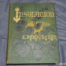 Libros antiguos: (MLIT) EMILIA PARDO BAZÁN - INSOLACIÓN (HISTORIA AMOROSA) ILUSTRACION J CUCHY, 2 EDC, 1895. Lote 229569920