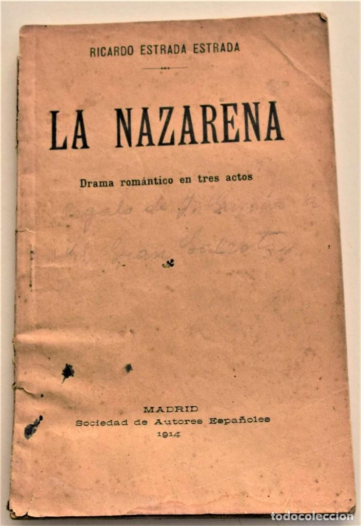 LA NAZARENA - RICARDO ESTRADA ESTRADA - DRAMA ROMÁNTÍCO EN TRES ACTOS - SOCIEDAD DE AUTORES 1914 (Libros antiguos (hasta 1936), raros y curiosos - Literatura - Narrativa - Novela Romántica)