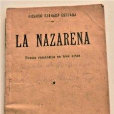 Libros antiguos: LA NAZARENA - RICARDO ESTRADA ESTRADA - DRAMA ROMÁNTÍCO EN TRES ACTOS - SOCIEDAD DE AUTORES 1914. Lote 236248475