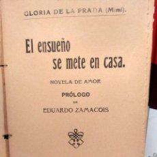 Libros antiguos: EL ENSUEÑO SE METE EN CASA - GLORIA DE LA PRADA ( MIMÍ ) NOVELA DE AMOR - MADRID, 1912 - RARA. Lote 238207665