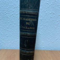 Libros antiguos: EL MARTIRIO DE UNA MADRE. JUAN LANDA. BARCELONA 1864.. Lote 244500780