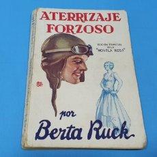 Libros antiguos: ATERRIZAJE FORZOSO - POR BERTA RUCK - EDICIÓN ESPECIAL DE LA NOVELA ROSA - EDITORIAL JUVENTUD 1932. Lote 254320760