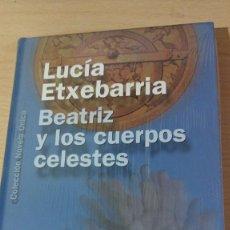 Libros antiguos: LUCIA ETXEBERRIA - BEATRIZ Y LOS CUERPOS CELESTES. Lote 279481908