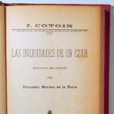 Libros antiguos: COTOIN, J. - LAS INIQUIDADES DE UN CZAR - BARCELONA C. 1920. Lote 289298183