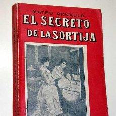 Libros antiguos: EL SECRETO DE LA SORTIJA, MATEO ARNAULD. LA NOVELA ILUSTRADA, VICENTE BLASCO IBÁÑEZ. SIN FECHA.++. Lote 25362885
