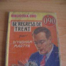 Libros antiguos: EL REGRESO DE TRENT. WYNDHAM MARTYN. BIBLIOTECA ORO, AMARILLA. Nº III-16, AÑO I, 1934, 1ª EDICION. Lote 25982398