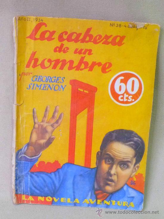 NOVELA DE AVENTURAS, LA CABEZA DE UN HOMBRE, GEORGES SIMEON, Nº 38, 1934, (Libros antiguos (hasta 1936), raros y curiosos - Literatura - Terror, Misterio y Policíaco)