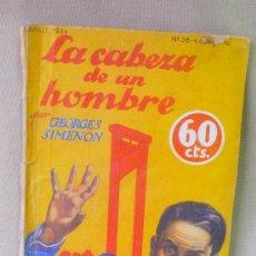 Libros antiguos: NOVELA DE AVENTURAS, LA CABEZA DE UN HOMBRE, GEORGES SIMEON, Nº 38, 1934,. Lote 23679625