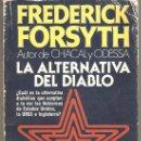 Libros antiguos: LA ALTERNATIVA DEL DIABLO FEDERICK FORSYTH 19 X 13 CM 478 PAGINAS. Lote 28769758