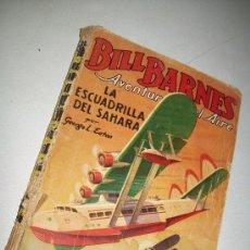 Libros antiguos: BILL BARNES.-LA ESCUADRA DEL SAHARA-GEORGE L. EATON.- EDT: MOLINO.- 4 DE JULIO DE 1936.. Lote 29432882