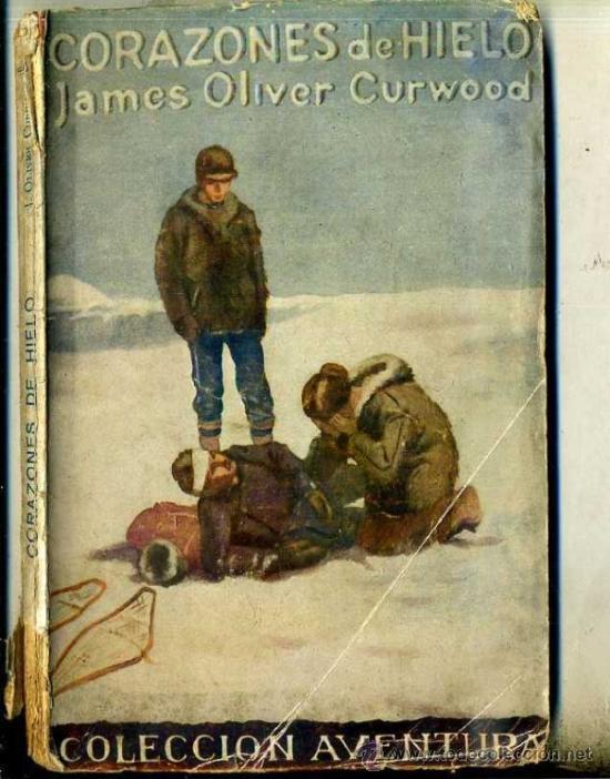COLECCIÓN AVENTURA : JAMES OLIVER CURWOOD - CORAZONES DE HIELO (1925) (Libros antiguos (hasta 1936), raros y curiosos - Literatura - Terror, Misterio y Policíaco)