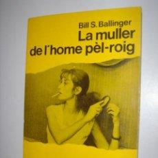 Libros antiguos: NOVELA POLICIACA, LA MULLER DE L´HOME PEL-ROIG,N.62 DE BILL S. BALLINGER. Lote 38008249