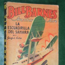 Libros antiguos: BILL BARNES N.4 LA ESCUADRILLA DEL SAHARA DE GEORGE L. EATON - ED.MOLINO 1A.ED 1936. Lote 39009787