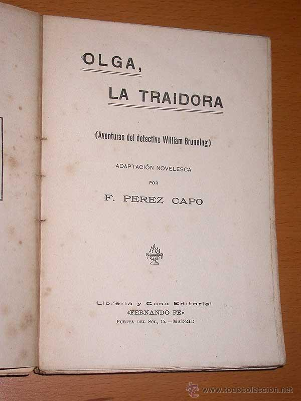 Libros antiguos: AVENTURAS DEL DETECTIVE WILLIAM BRUNNING 3, OLGA LA TRAIDORA. FELIPE PÉREZ CAPO. ¿ PASTICHE HOLMES ? - Foto 2 - 42162220