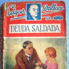 Libros antiguos: DEUDA SALDADA - EDGAR WALLACE. ES 1ª EDICION EN 1933 . ( NOVELA NEGRA ).. Lote 44807645