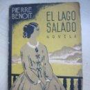 Libros antiguos: EL LAGO SALADO PIERRE BENOIT. Lote 47572954