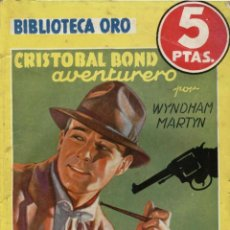 Livres anciens: NOVELA, BIBLIOTECA ORO AMARILLA. Nº203. CRISTOBAL BOND AVENTURERO. POR WYNDHAM MARTIN. EDIT. MOLINO. Lote 48285467