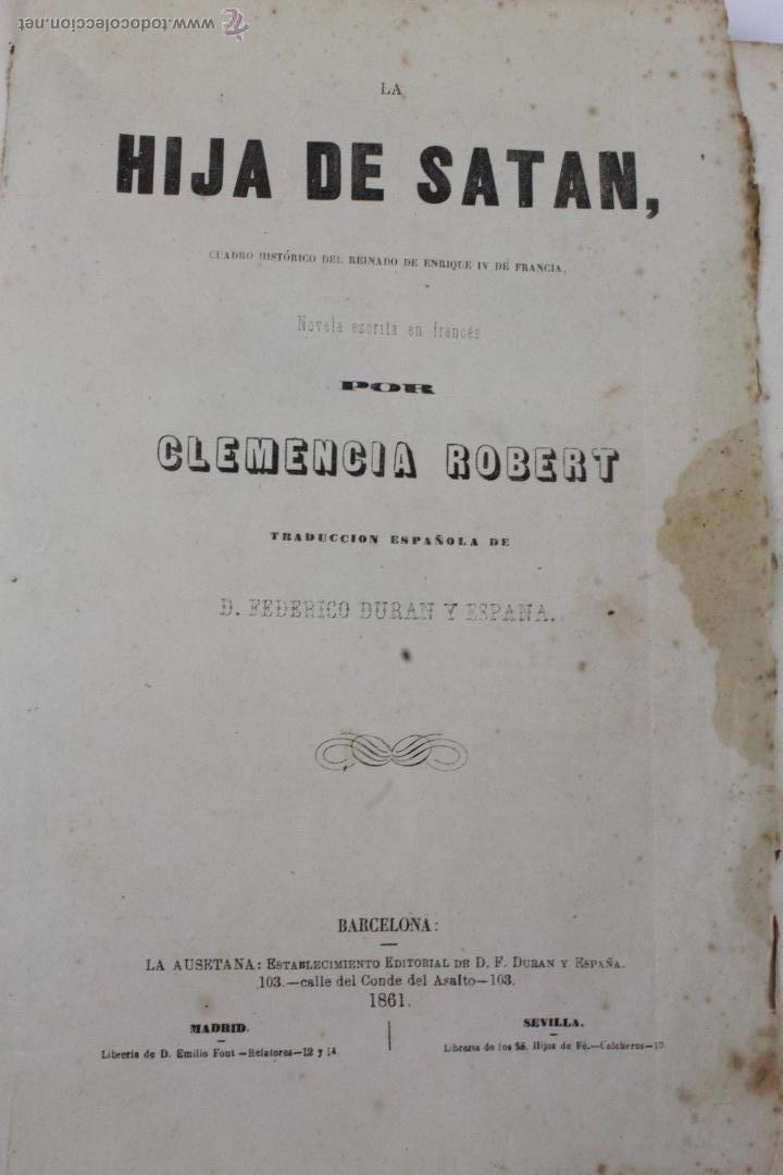 Libros antiguos: L-1527. LA HIJA DE SATAN. CUADRO HISTÓRICO DEL REINADO ENRIQUE IV FRANCIA. CLEMENCIA ROBERT. 1861 - Foto 2 - 49303383