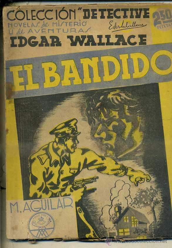 EDGAR WALLACE : EL BANDIDO (DETECTIVE AGUILAR, C. 1935) (Libros antiguos (hasta 1936), raros y curiosos - Literatura - Terror, Misterio y Policíaco)