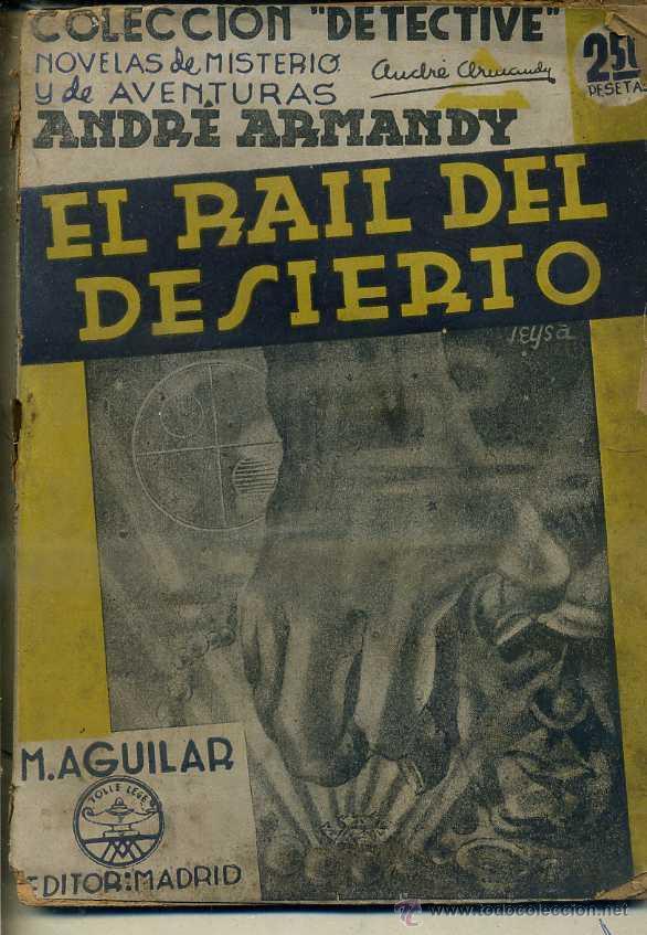 ANDRÉ ARMANDY : EL RAIL DEL DESIERTO (DETECTIVE AGUILAR, C. 1935) (Libros antiguos (hasta 1936), raros y curiosos - Literatura - Terror, Misterio y Policíaco)