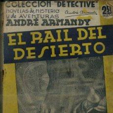 Libros antiguos: ANDRÉ ARMANDY : EL RAIL DEL DESIERTO (DETECTIVE AGUILAR, C. 1935). Lote 50933382