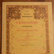 Libros antiguos: E.T.A. HOFFMANN. VAMPIRISMO SEGUIDO DE EL MAGNETIZADOR Y LA AVENTURA DE LA NOCHE DE SAN SILVESTRE. Lote 53096631