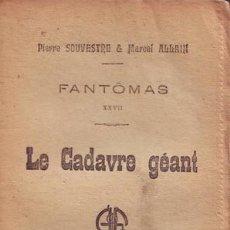 Libros antiguos: SOUVESTRE, P. Y ALLAIN, MARCEL: LE CADAVRE GEANT. FANTÔMAS XXVII. PARIS, ARTHÈME FAYARD S.F. . Lote 53276384