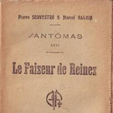 Libros antiguos: SOUVESTRE, P. Y ALLAIN, MARCEL: LE FAISEUR DE REINES. FANTÔMAS XXVI. PARIS, ARTHÈME FAYARD S.F.. Lote 53276404
