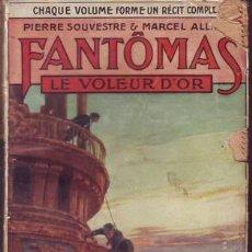 Libros antiguos: SOUVESTRE, P. Y ALLAIN, MARCEL: LE VOLEUR D'OR. FANTÔMAS XXVIII. PARIS, ARTHÈME FAYARD S.F.. Lote 53276430