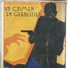 Libros antiguos: UN CRIMEN EN GLENLITTEN. E. PHILLIPS OPPENHEIM. EDITORIAL CERVANTES. BARCELONA. 1931. Lote 56589118