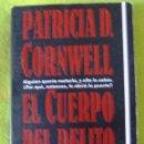 Libros antiguos: EL CUERPO DEL DELITO _ PATRICIA D. CORNWELL. Lote 56678071