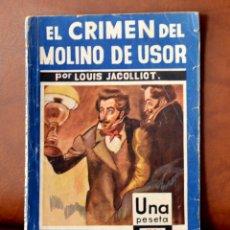 Libros antiguos: EL CRIMEN DEL MOLINO DE USOR, POR LOUIS JACOLLIOT, 1935. Lote 56941876