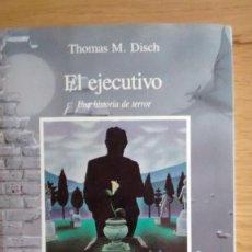 Libros antiguos: EL EJECUTIVO DE THOMAS M. DISCH. Lote 63654415