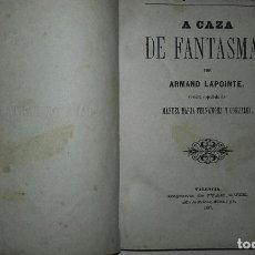 Libros antiguos: LAPOINTE,ARMAND ,A CAZA DE FANTASMAS. TRAD MANUEL MARIA FERNANDEZ Y GONZALEZ ,1887 IMP. Lote 66442042
